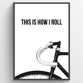 This is how i roll - poster väggdekor